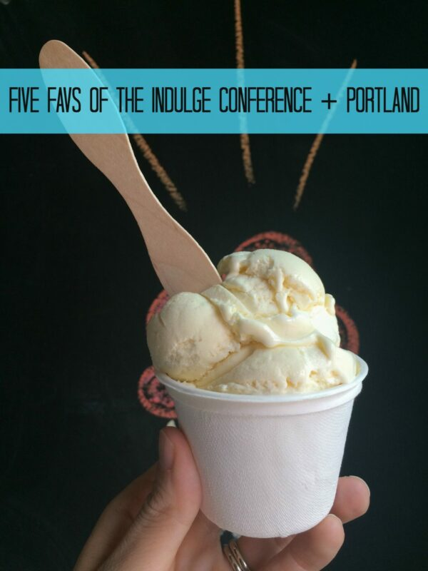 trip recap: five favs of the indulge conference + portland www.climbinggriermountain.com